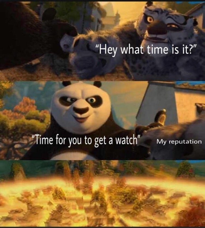 """dank meme - Animation - """"Hey what time is it?"""" Time for you to get a watch"""" My reputation"""