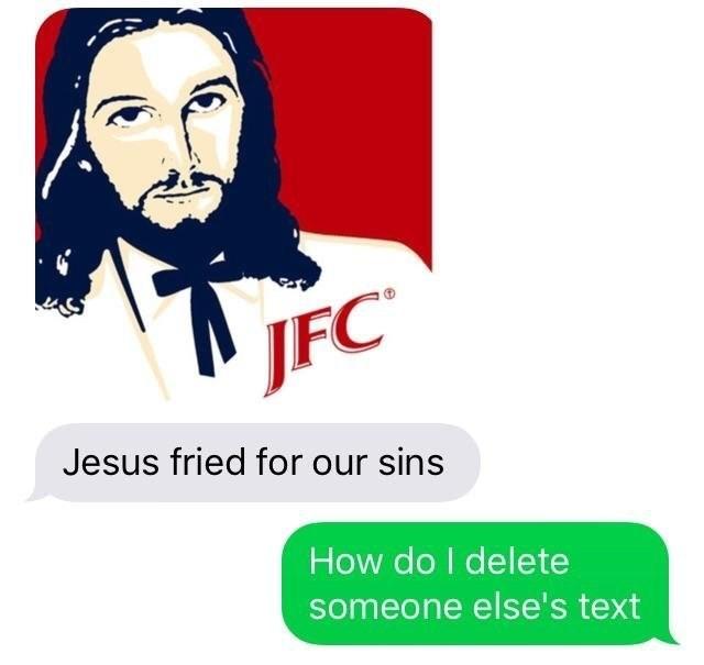 dank meme - Facial hair - JFC Jesus fried for our sins How do I delete someone else's text