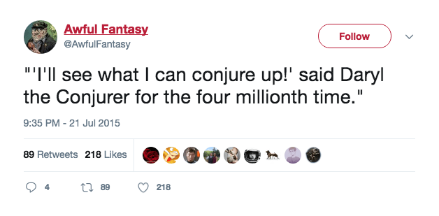 """Text - Awful Fantasy Follow @AwfulFantasy """"""""I'll see what I can conjure up!' said Daryl the Conjurer for the four millionth time."""" 9:35 PM -21 Jul 2015 89 Retweets 218 Likes t89 218"""