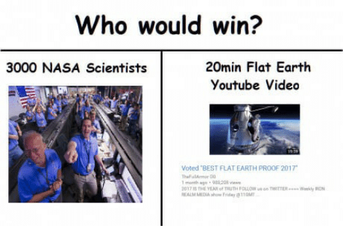 meme - Text - Who would win? 20min Flat Earth 3000 NASA Scientists Youtube Video Voted BEST FLAT EARTH PROOF 2017 Thafl 00 1 manth age 9s208 vew 2017 EEARf UH FOLOWon TWITTER y RO NEALM MEDIAsh day 110