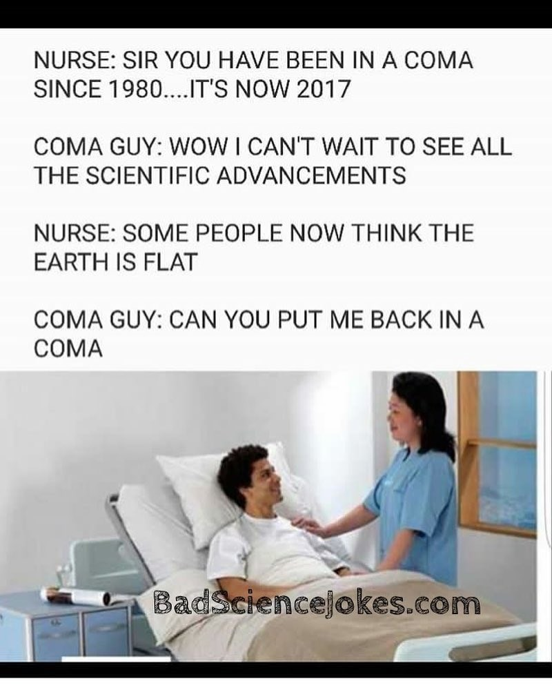 meme about a man waking up from a coma and hearing that people think the world is flat