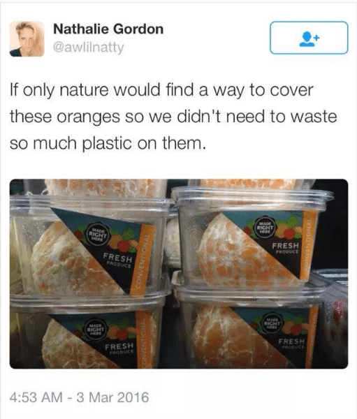 Food - Nathalie Gordon @awlilnatty If only nature would find a way to cover these oranges so we didn't need to waste so much plastic on them. MADE RIGHT MADE RIGHT HERE FRESH FRODUCE FRESH PRODUCE MADE RICHT MADE RIGHT HERE FRESH EUCE FRESH PRODUCE 4:53 AM-3 Mar 2016 CONVENTIONAL ONYENTIONAL