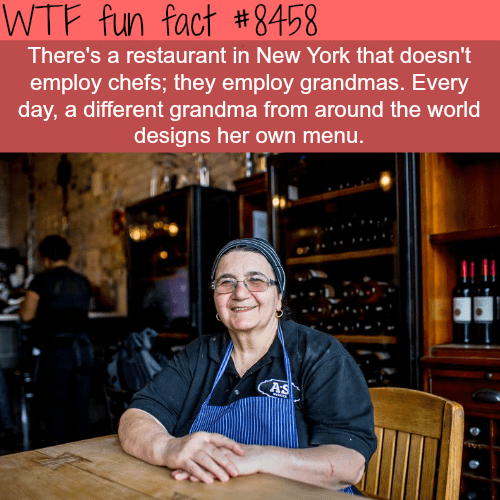 WTF fun fact #8458 There's a restaurant in New York that doesn't employ chefs; they employ grandmas. Every day, a different grandma from around the world designs her own menu. AS