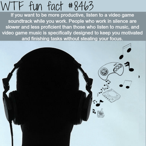 Headphones - WTF fun fact #8463 If you want to be more productive, listen to a video game soundtrack while you work. People who work in silence are slower and less proficient than those who listen to music, and video game music is specifically designed to keep you motivated and finishing tasks without stealing your focus.