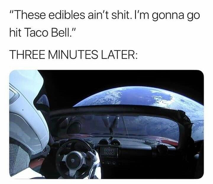 """meme - Motor vehicle - """"These edibles ain't shit. I'm gonna go hit Taco Bell."""" THREE MINUTES LATER: PANIC"""