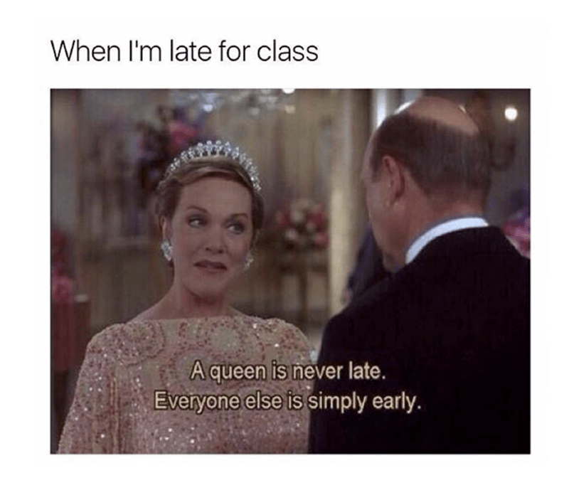 Queen meme about never being late, because everyone else is simply early