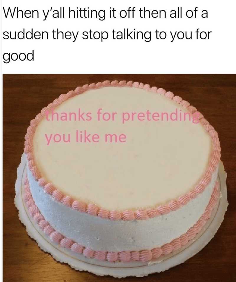 ghosting meme with cake thanking them for pretending to like me