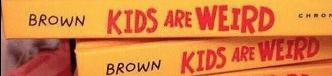 Text - KIDS ARE WEIRD BROWN CHRON KIDS ARE WEIRD BROWN