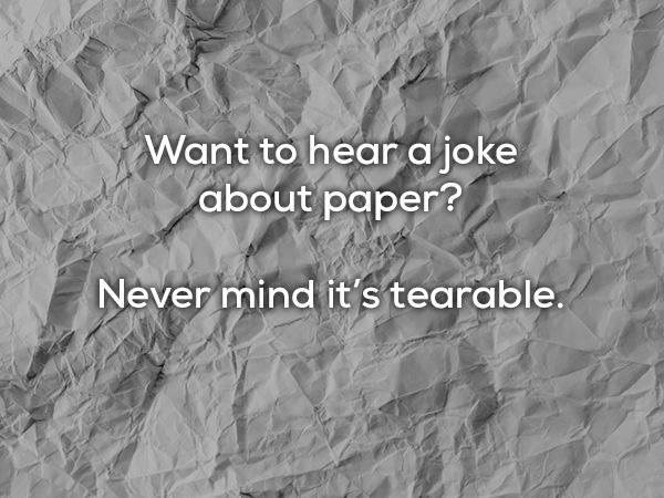 White - Want to hear a joke about paper? Never mind it's tearable.