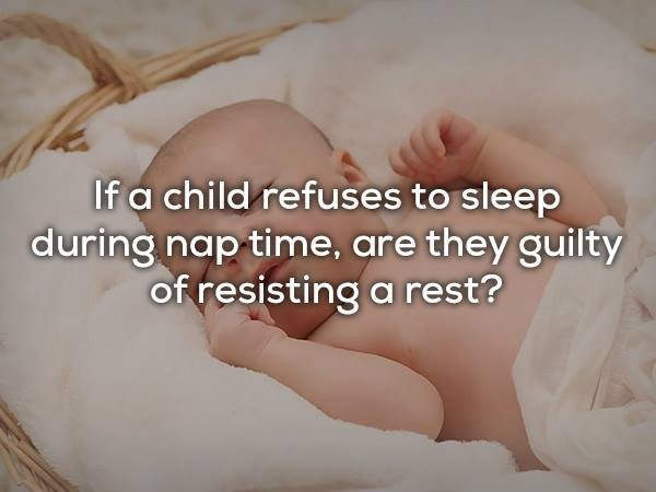 Child - If a child refuses to sleep during nap time, are they guilty of resisting a rest?