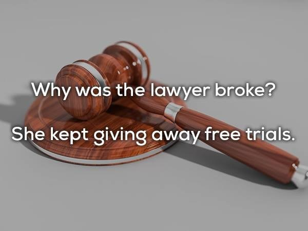 Product - Why was the lawyer broke? She kept giving away free trials.