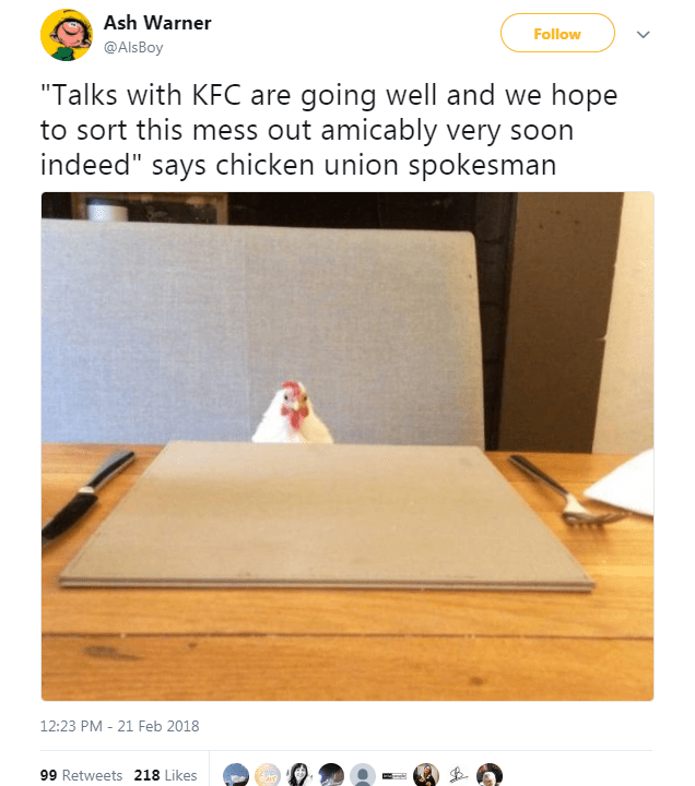 "Table - Ash Warner Follow @AlsBoy ""Talks with KFC are going well and we hope to sort this mess out amicably very soon indeed"" says chicken union spokesman 12:23 PM 21 Feb 2018 99 Retweets 218 Likes epl"