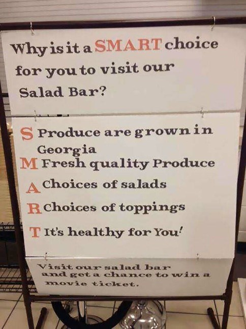 Text - Why is it a SMART choice for you to visit our Salad Bar? SProduce are grownin Georgi M Fresh quality Produce A Choices of salads Rchoices of toppings TIt's healthy for You Visit oursalad bar and get a chance to win a movie ticket.