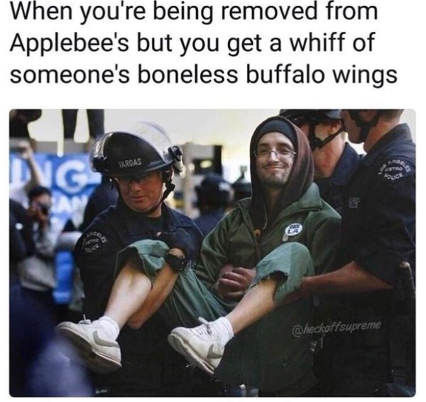 Photo caption - When you're being removed from Applebee's but you get a whiff of someone's boneless buffalo wings TNG SARGAS @heckoffsupreme