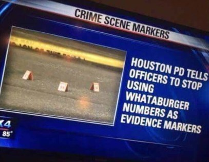 Technology - CRIME SCENE MARKERS HOUSTON PD TELLS OFFICERS TO STOP USING WHATABURGER NUMBERS AS EVIDENCE MARKERS K4 85
