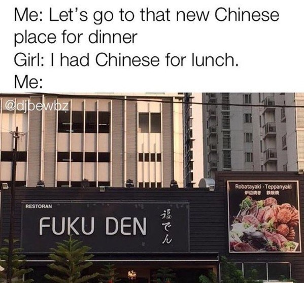Property - Me: Let's go to that new Chinese place for dinner Girl: I had Chinese for lunch. Me: @dbewbz Robatayaki- Teppanyaki RESTORAN FUKU DEN afte