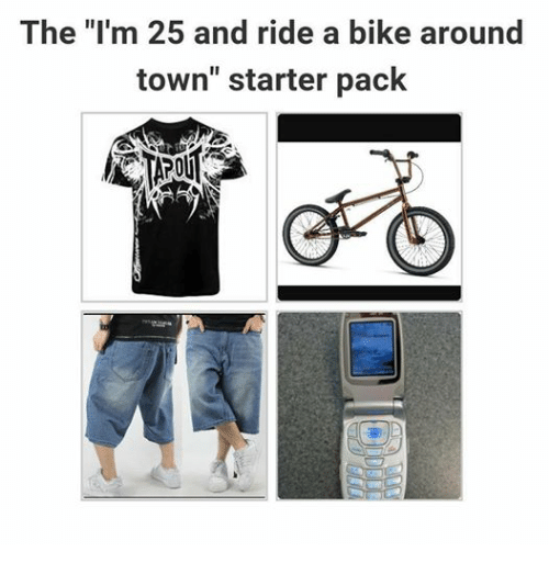 starter pack meme of 25 and ride around town in a bike