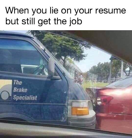 Vehicle - When you lie on your resume but still get the job The Brake Specialist