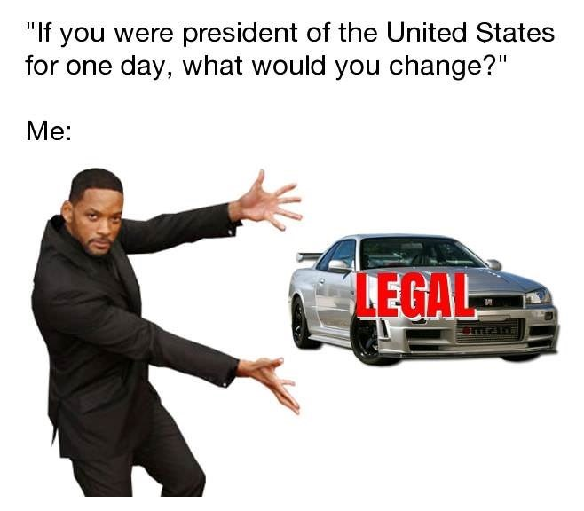 "Motor vehicle - ""If you were president of the United States for one day, what would you change?"" Мe: LEGAL"