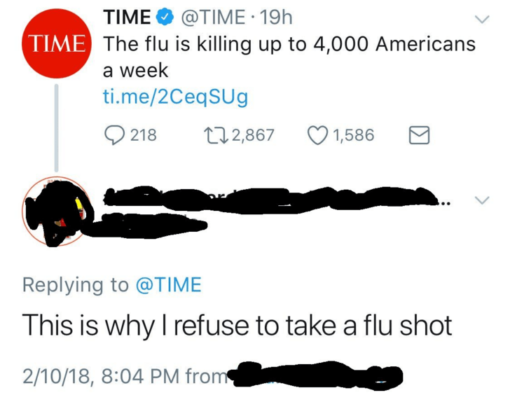 Text - TIME @TIME 19h TIME The flu is killing up to 4,000 Americans a week ti.me/2CeqSUg 218 L2,867 1,586 Replying to @TIME This is why I refuse to take a flu shot 2/10/18, 8:04 PM from
