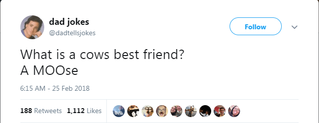 What is a cows best friend? A MOOse 6:15 AM - 25 Feb 2018 188 Retweets 1,112 Likes