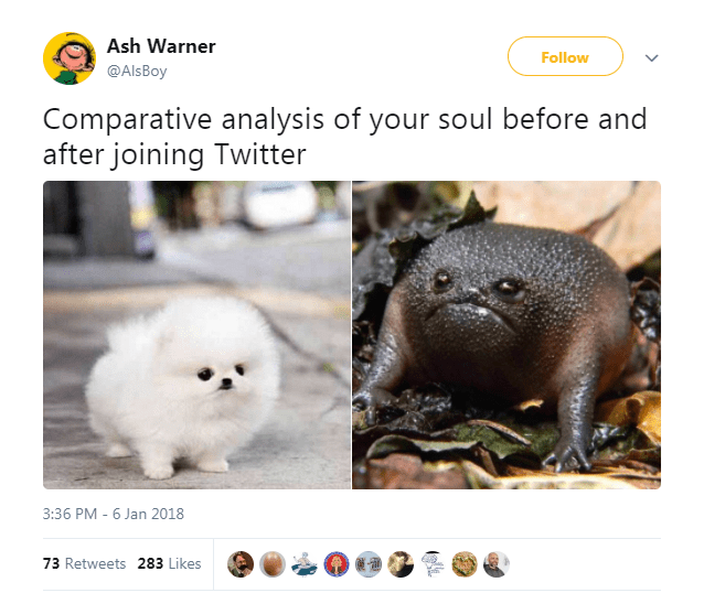 Adaptation - Ash Warner Follow @AlsBoy Comparative analysis of your soul before and after joining Twitter 3:36 PM - 6 Jan 2018 73 Retweets 283 Likes