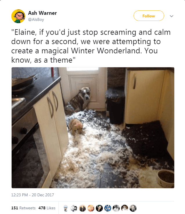 """Property - Ash Warner Follow @AlsBoy """"Elaine, if you'd just stop screaming and calm down for a second, we were attempting to create a magical Winter Wonderland. You know, as a theme"""" 12:23 PM - 20 Dec 2017 151 Retweets 478 Likes"""