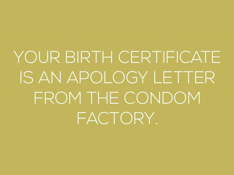 Text - YOUR BIRTH CERTIFICATE IS AN APOLCGY LETTER FROM THE CONDOM FACTORY