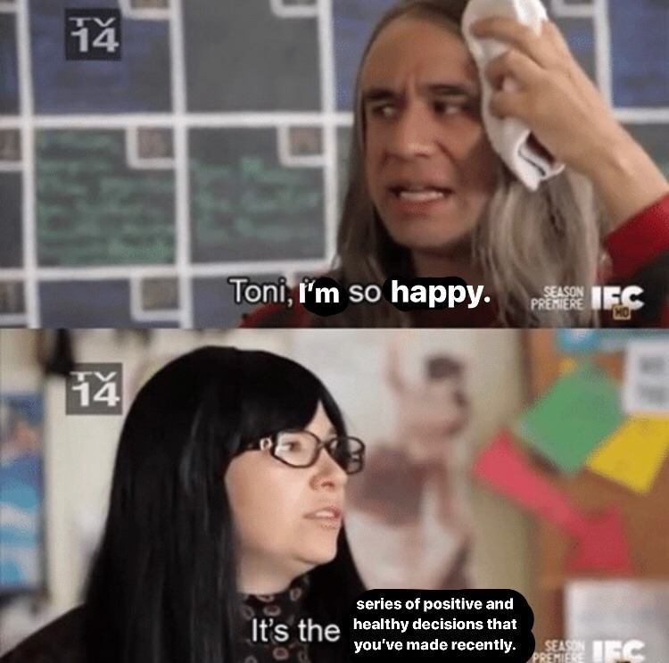 Face - H4 Toni, I'm so happy. SEASON PREMIERE IFC 14 series of positive and healthy decisions that you've made recently. It's the SEASON PREMIER IEC