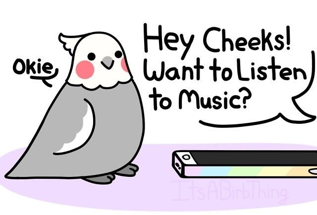 Cartoon - Hey Cheeks! Want to Listen to Music? Okie Lis ABirbThing