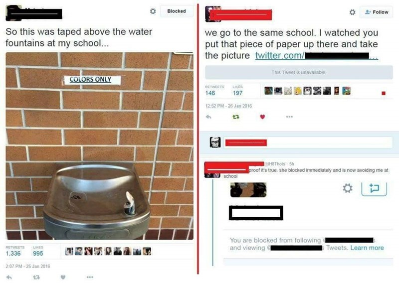 picture water fountain twitter Follow So this was taped above the water fountains at my school... we go to the same school. I watched you put that piece of paper up there and take the picture twitter.com/ This Tweet is unavailable COLORS ONLY RETWEETS LIKES 146 197 12.52 PM-26 Jan 2016 iH8Thots 5h proof it's true. she blocked immediately and now avoiding me at school You are blocked from following and viewing Tweets. Learn more RETWEETS LIKES 1.336 995 2:07 PM-25 Jan 2016 t3