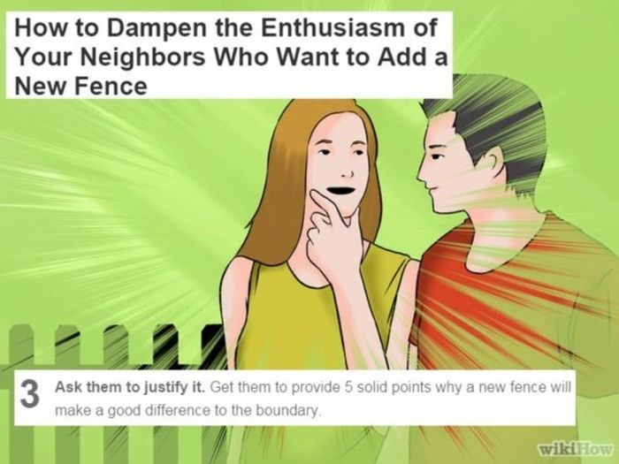 wikihow meme - Cartoon - How to Dampen the Enthusiasm of Your Neighbors Who Want to Add a New Fence 3 make a good difference to the boundary Ask them to justify it. Get them to provide 5 solid points why a new fence will wiki How