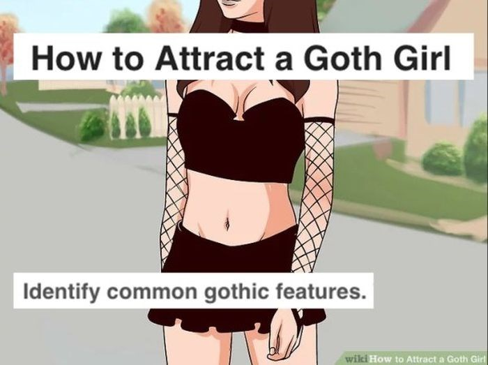 wikihow meme - Text - How to Attract a Goth Girl Identify common gothic features. wiki How to Attract a Goth Girl