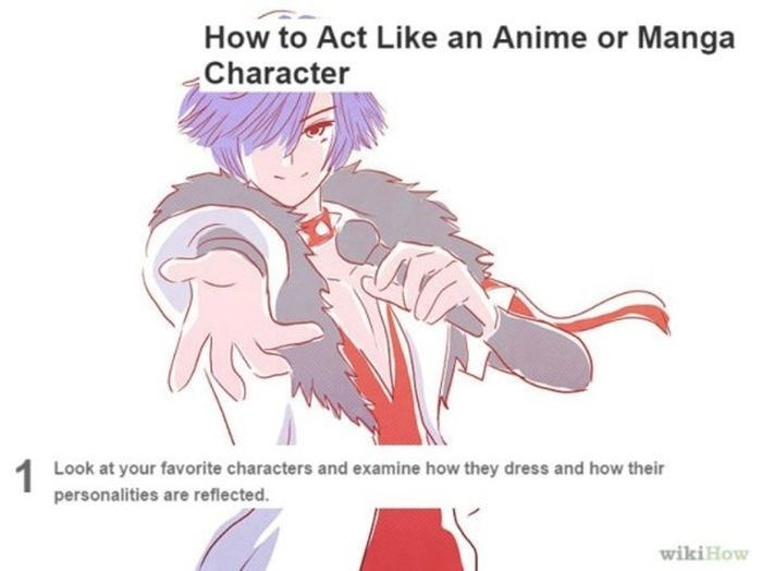 wikihow meme - Cartoon - How to Act Like an Anime or Manga Character Look at your favorite characters and examine how they dress and how their personalities are reflected. wikiHow