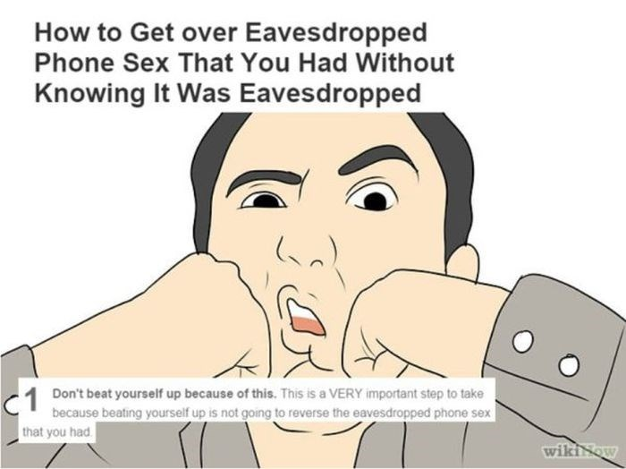 wikihow meme - Face - How to Get over Eavesdropped Phone Sex That You Had Without Knowing It Was Eavesdropped C1 Don't beat yourself up because of this. This is a VERY important step to take because beating yourself up is not going to reverse the eavesdropped phone sex that you had wikiNow