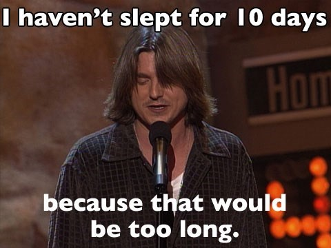 Photo caption - I haven't slept for 10 days Hom because that would be too long.