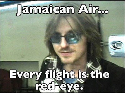 Face - Jamaican Air... Every flight is: the red-eye.