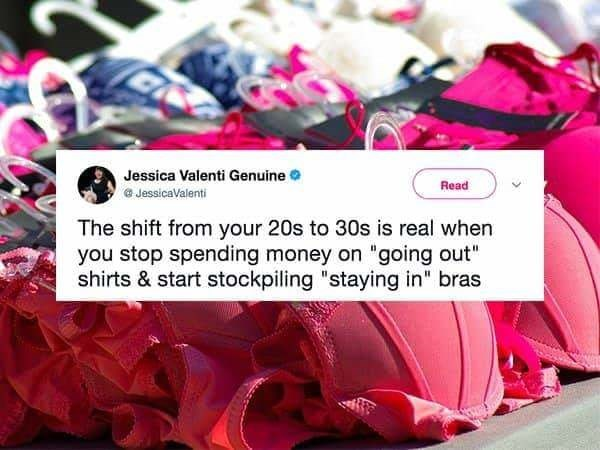 """Pink - Jessica Valenti Genuine Read JessicaValenti The shift from your 20s to 30s is real when you stop spending money on """"going out"""" shirts & start stockpiling """"staying in"""" bras"""