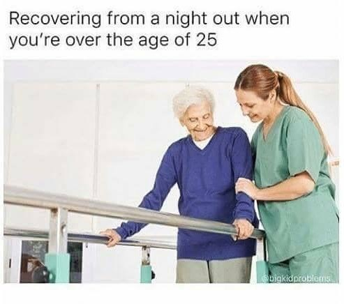 Funny meme about hangovers when you are over 25.