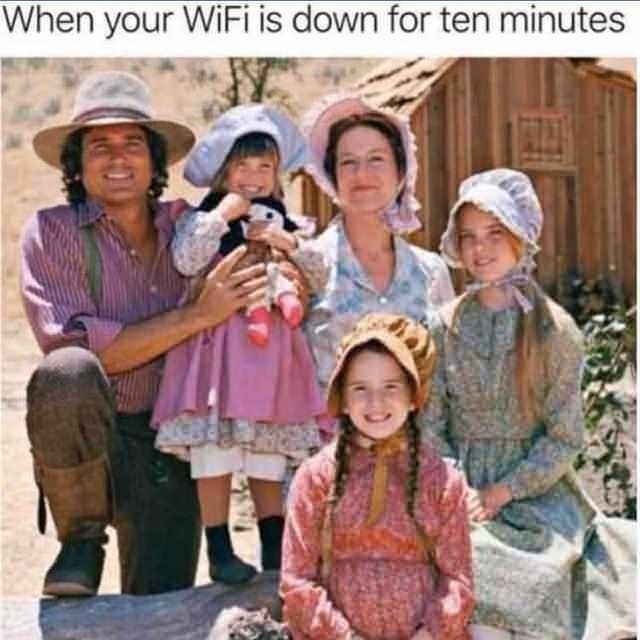 People - When your WiFi is down for ten minutes