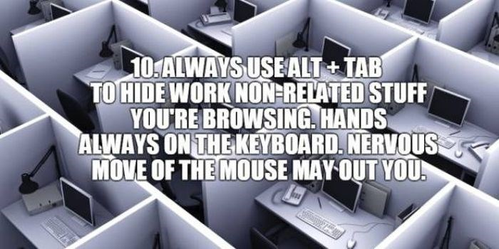 Product - 10:ALWAYS USEALT+TAB TO HIDE WORK NON RELATED STUFF YOU'RE BROWSING. HANDS ALWAYS ON THE KEYBOARD. NERVOUS MOVE OF THE MOUSE MAY OUT YOU