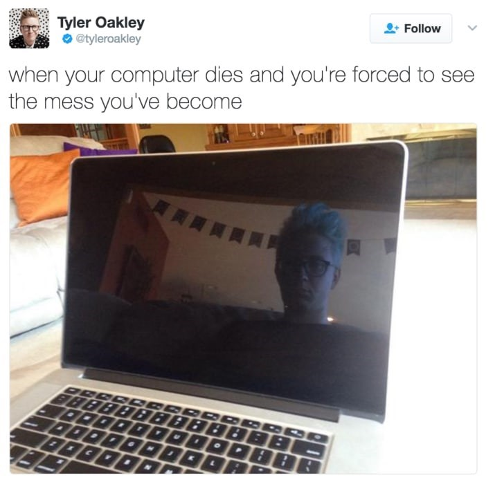 Product - Follow Tyler Oakley @tyleroakley when your computer dies and you're forced to see the mess you've become 8888888888BB ORODDDODDDBB