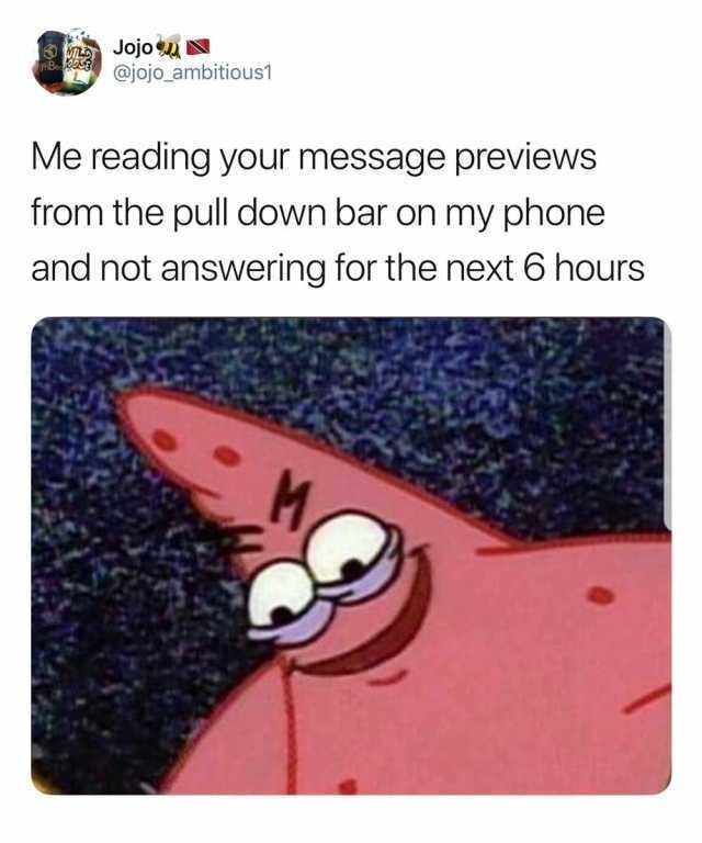 Text - nJojo B @jojo ambitious1 Me reading your message previews from the pull down bar on my phone and not answering for the next 6 hours