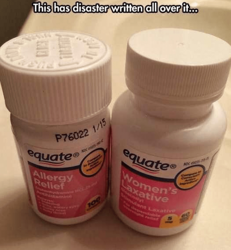 Product - This has disaster written all over it.. P76022 1/15 equate equate Women's Saxative lutant Laxative Allergy Relief de 100 60