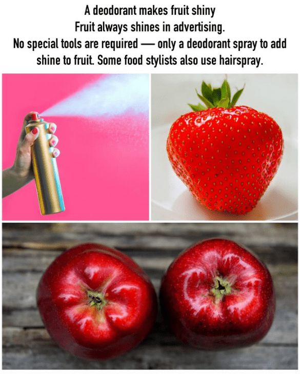 Natural foods - A deodorant makes fruit shiny Fruit always shines in advertising. No special tools are required- only a deodorant spray to add shine to fruit. Some food stylists also use hairspray