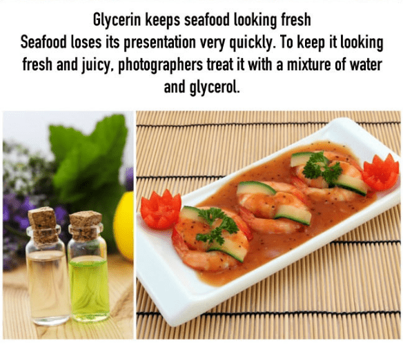 Food - Glycerin keeps seafood looking fresh Seafood loses its presentation very quickly. To keep it looking fresh and juicy, photographers treat it with a mixture of water and glycerol