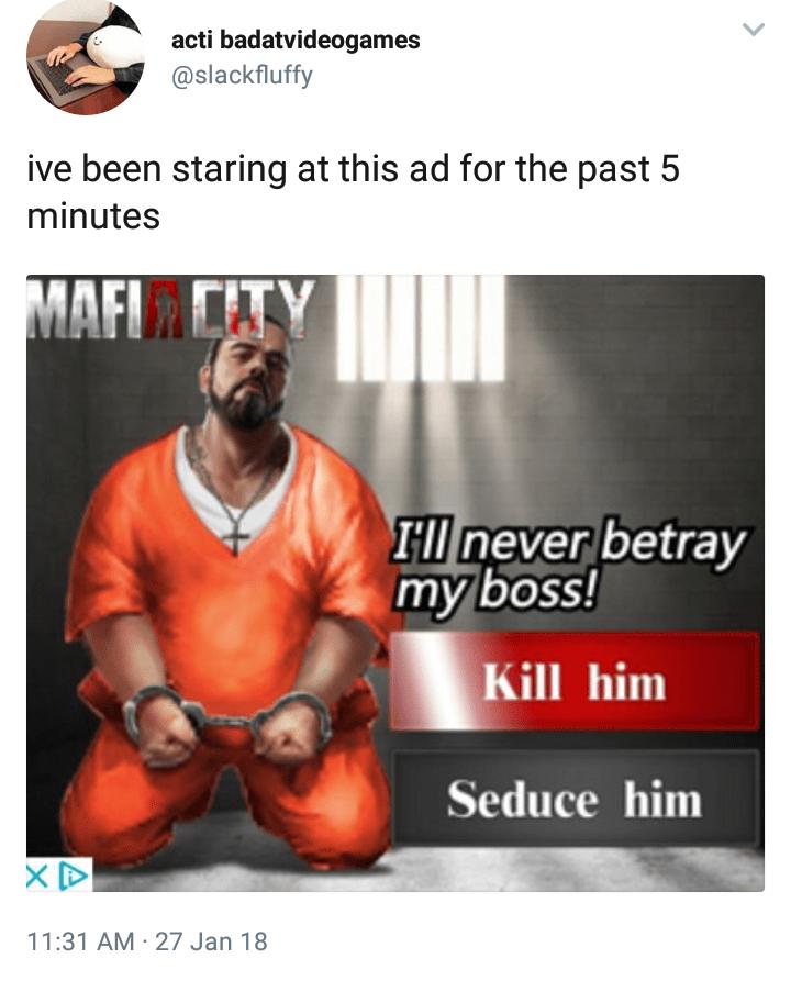 dank - Font - acti badatvideogames @slackfluffy ive been staring at this ad for the past 5 minutes MAFITY HI never betray my boss! Kill him Seduce him 11:31 AM 27 Jan 18