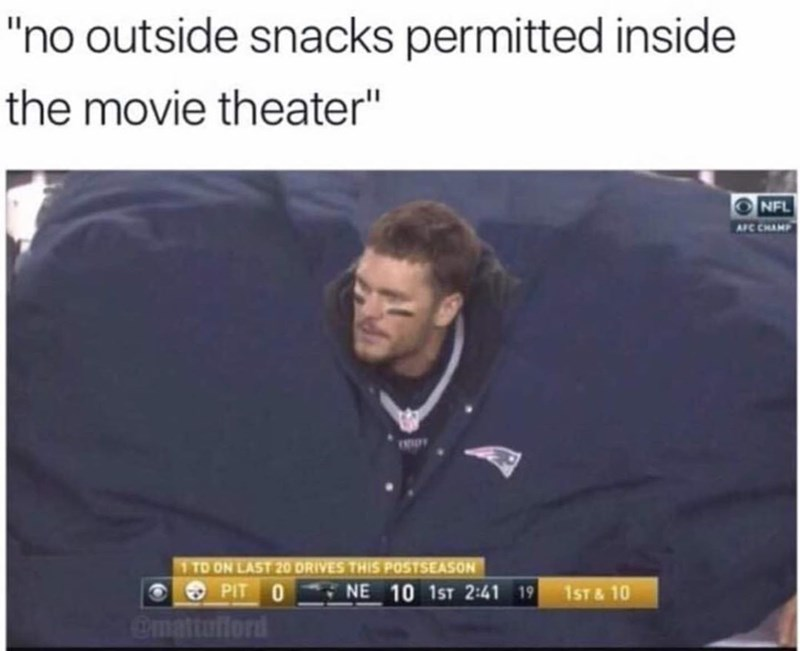 """dank - Text - """"no outside snacks permitted inside the movie theater"""" NFL AFC CHAMP 1 TD ON LAST 20 DRIVES THIS POSTSEASON PIT 0 emattofiord NE 10 1ST 2:41 19 1ST&10"""
