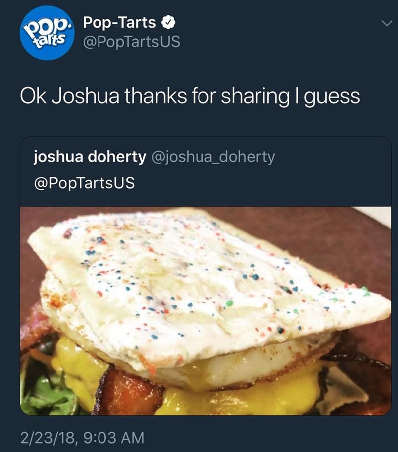 dank - Dish - POP Pop-Tarts Rarts@PopTartsUS Ok Joshua thanks for sharingl guess joshua doherty @joshua_doherty @PopTartsUS 2/23/18, 9:03 AM