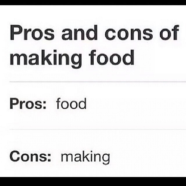 Funny meme about the pros and cons of making food.